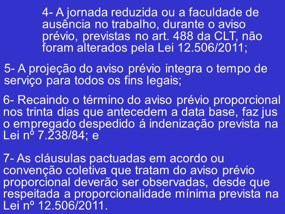4- A jornada reduzida ou a faculdade de ausência no trabalho, durante o aviso prévio, previstas no art. 488 da CLT, não foram alterados pela Lei 12.506/2011;