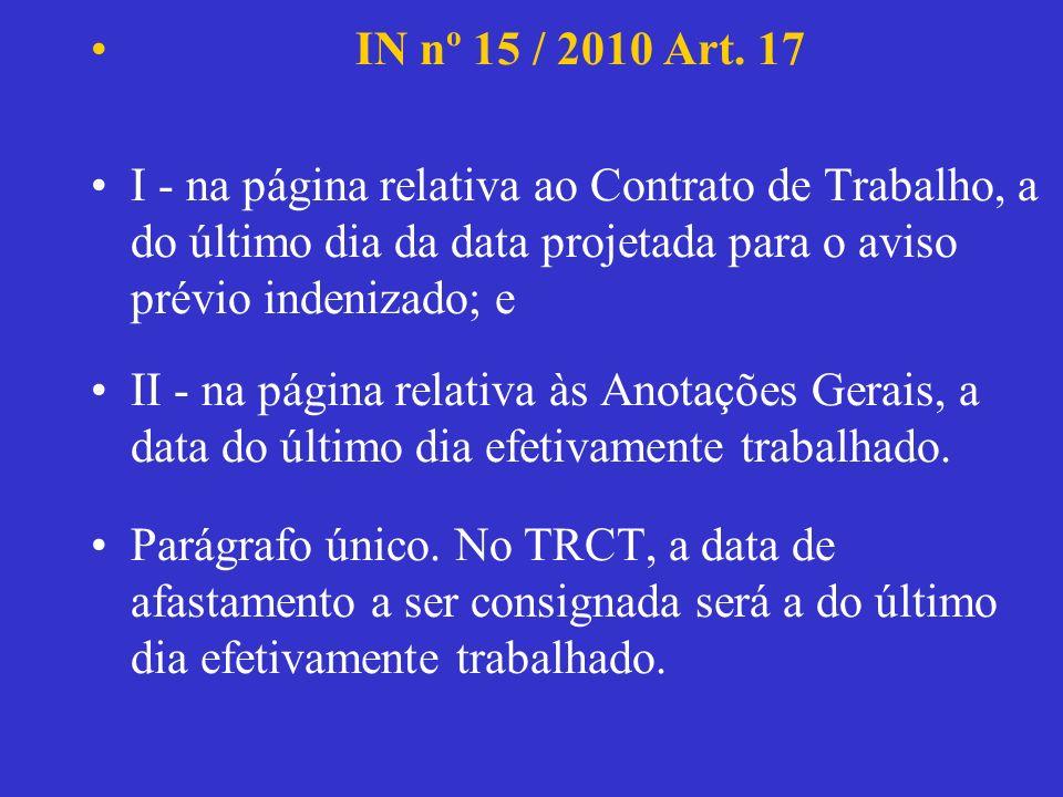 IN nº 15 / 2010 Art. 17 I - na página relativa ao Contrato de Trabalho, a do último dia da data projetada para o aviso prévio indenizado; e.