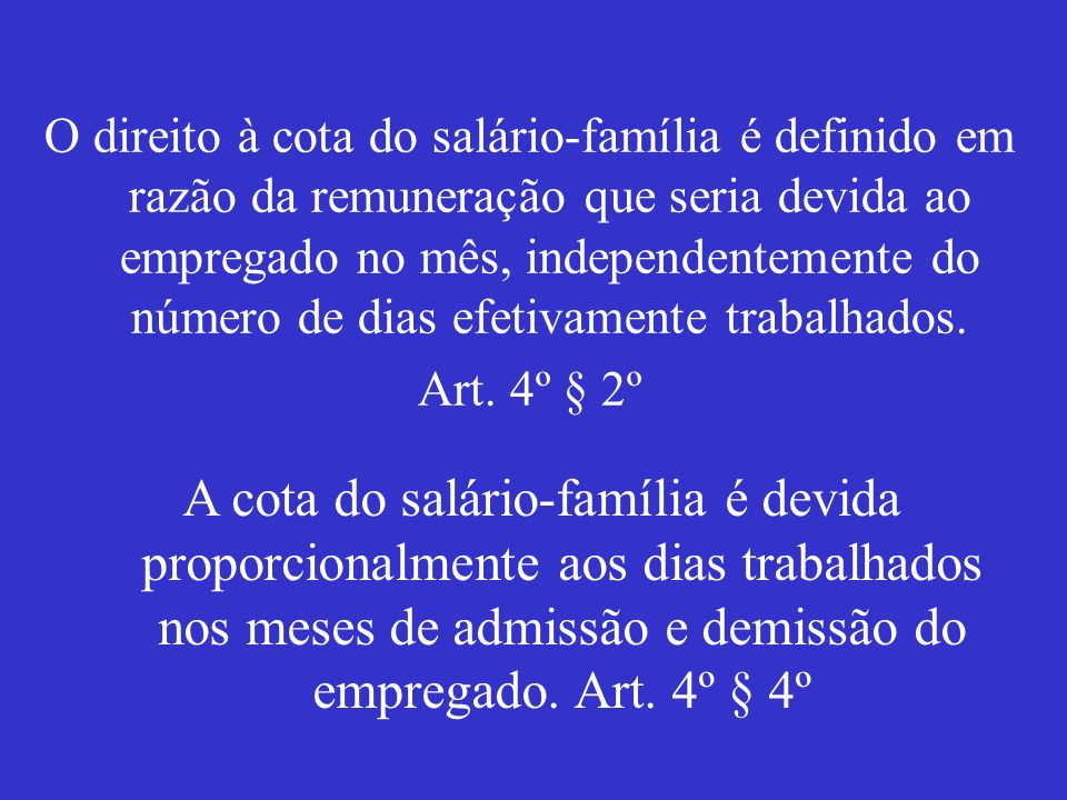 O direito à cota do salário-família é definido em razão da remuneração que seria devida ao empregado no mês, independentemente do número de dias efetivamente trabalhados.