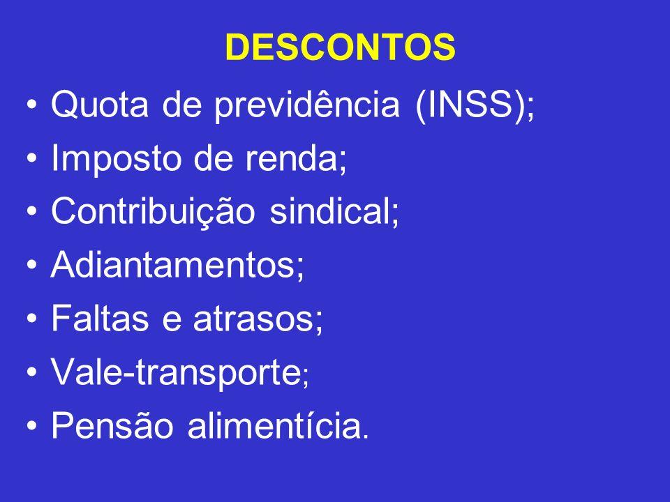 DESCONTOS Quota de previdência (INSS); Imposto de renda; Contribuição sindical; Adiantamentos; Faltas e atrasos;