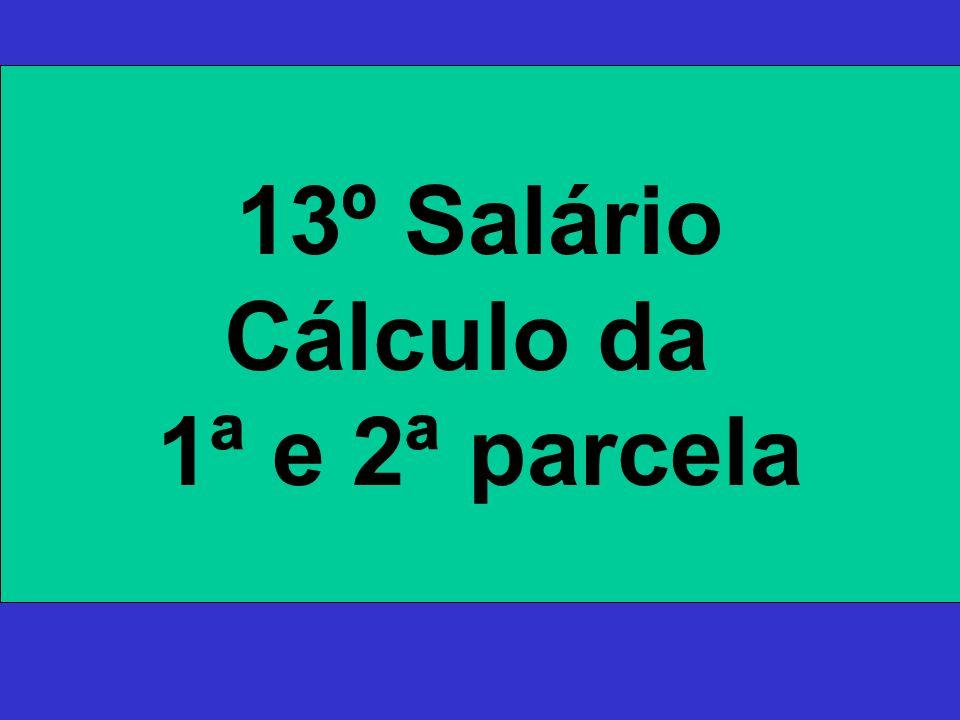 13º Salário Cálculo da 1ª e 2ª parcela