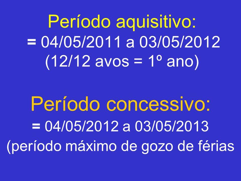 Período aquisitivo: = 04/05/2011 a 03/05/2012 (12/12 avos = 1º ano)