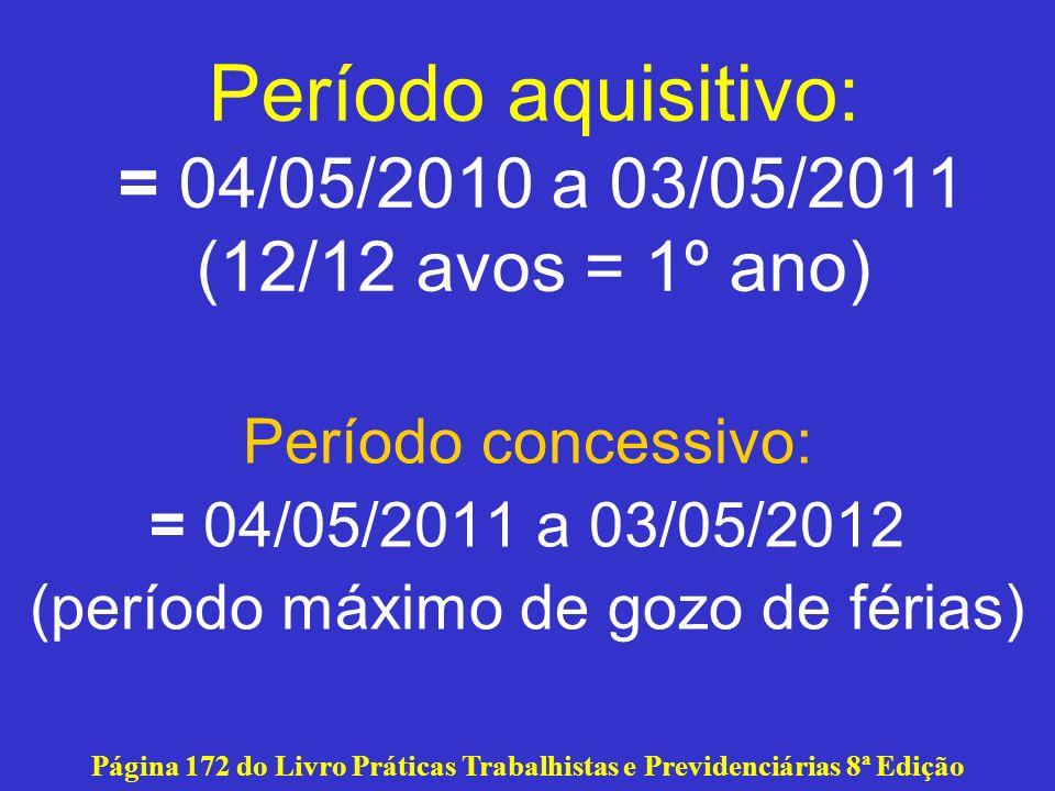 Período aquisitivo: = 04/05/2010 a 03/05/2011 (12/12 avos = 1º ano)