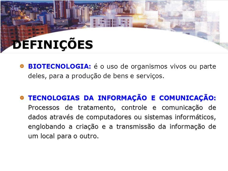 DEFINIÇÕES BIOTECNOLOGIA: é o uso de organismos vivos ou parte deles, para a produção de bens e serviços.