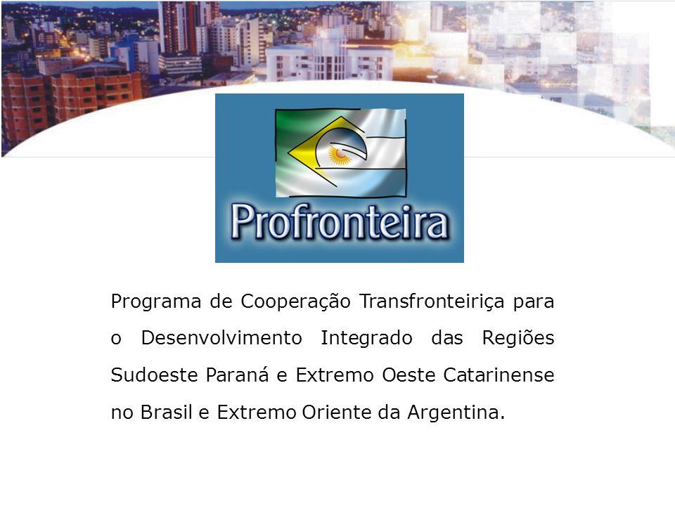 Programa de Cooperação Transfronteiriça para o Desenvolvimento Integrado das Regiões Sudoeste Paraná e Extremo Oeste Catarinense no Brasil e Extremo Oriente da Argentina.