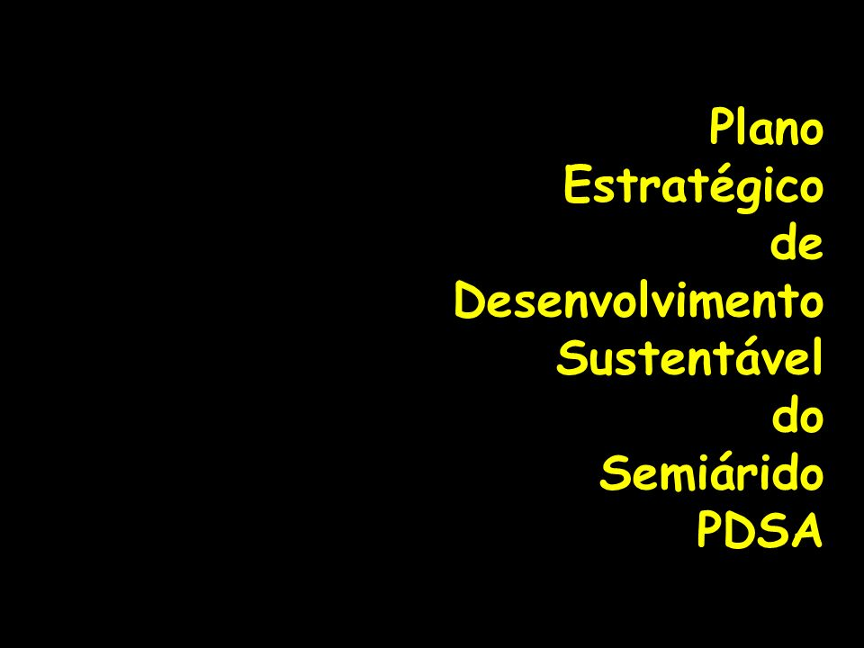 Plano Estratégico de Desenvolvimento Sustentável do Semiárido PDSA