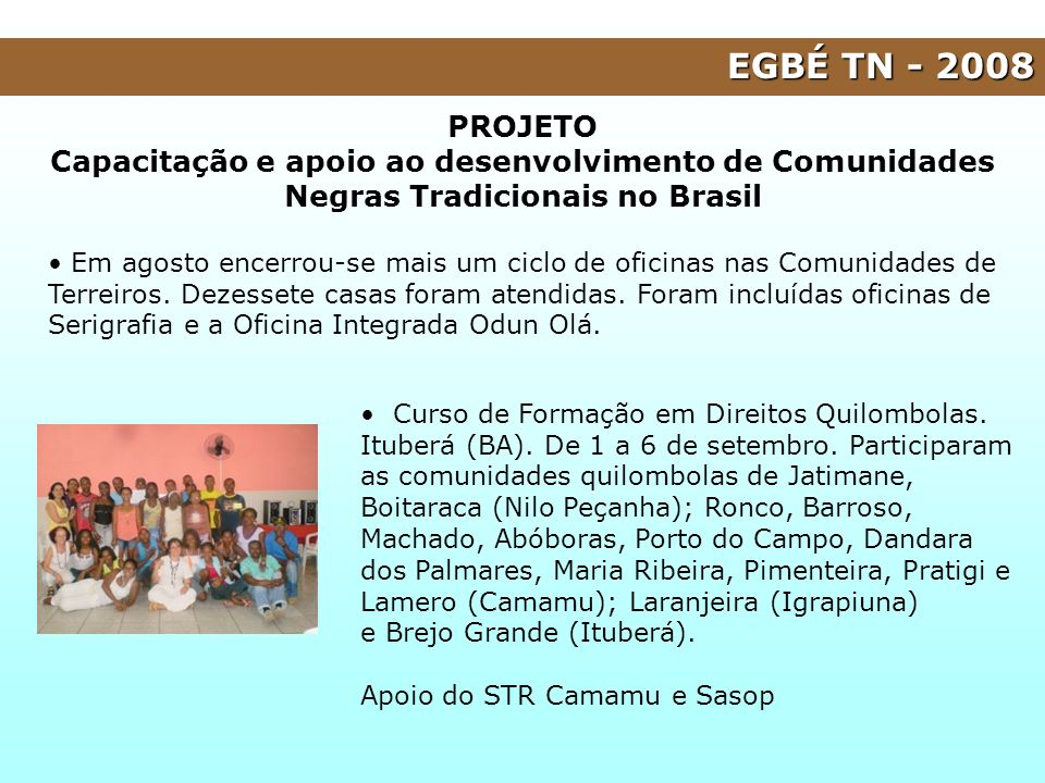 EGBÉ TN - 2008 PROJETO. Capacitação e apoio ao desenvolvimento de Comunidades Negras Tradicionais no Brasil.