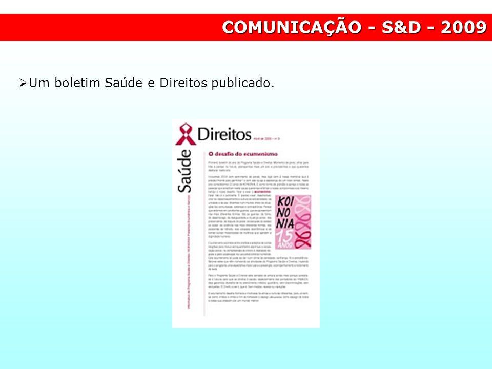 COMUNICAÇÃO - S&D - 2009 Um boletim Saúde e Direitos publicado.