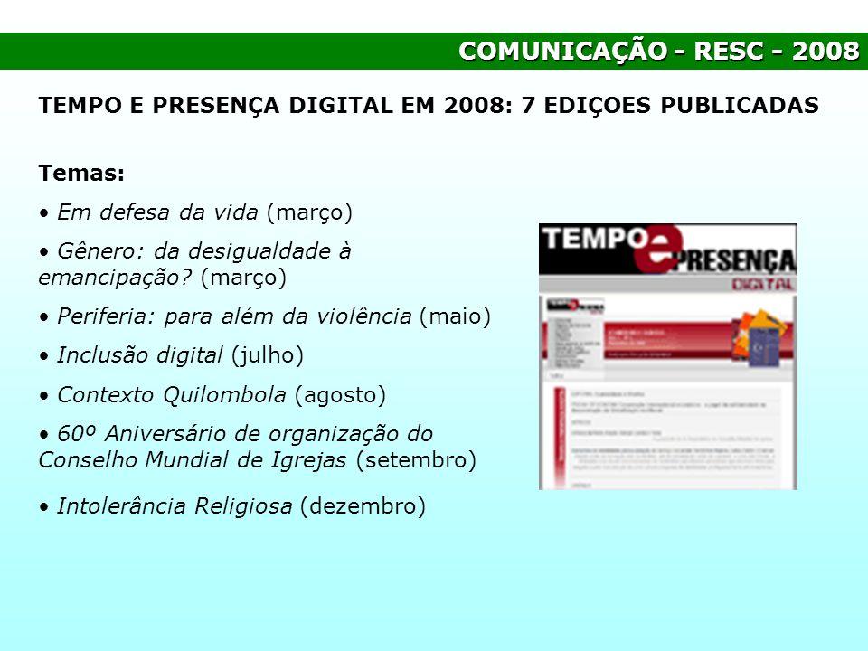 COMUNICAÇÃO - RESC - 2008 TEMPO E PRESENÇA DIGITAL EM 2008: 7 EDIÇOES PUBLICADAS. Temas: Em defesa da vida (março)