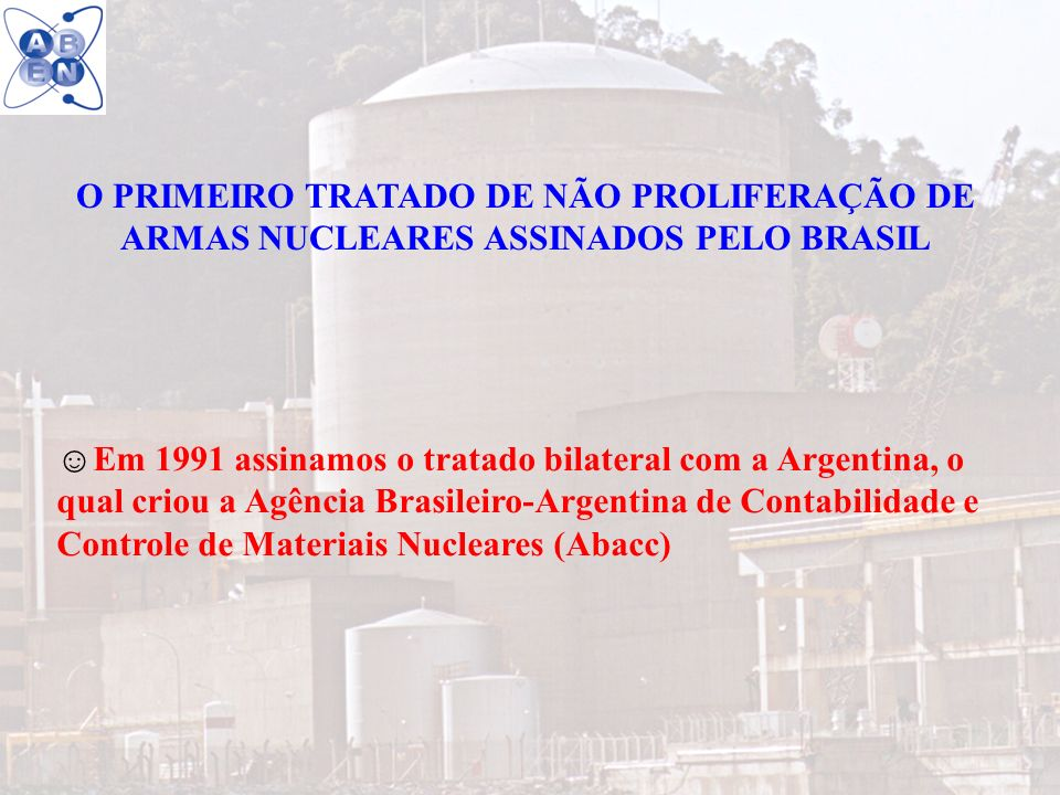 O PRIMEIRO TRATADO DE NÃO PROLIFERAÇÃO DE ARMAS NUCLEARES ASSINADOS PELO BRASIL