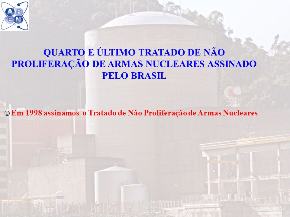 QUARTO E ÚLTIMO TRATADO DE NÃO PROLIFERAÇÃO DE ARMAS NUCLEARES ASSINADO PELO BRASIL