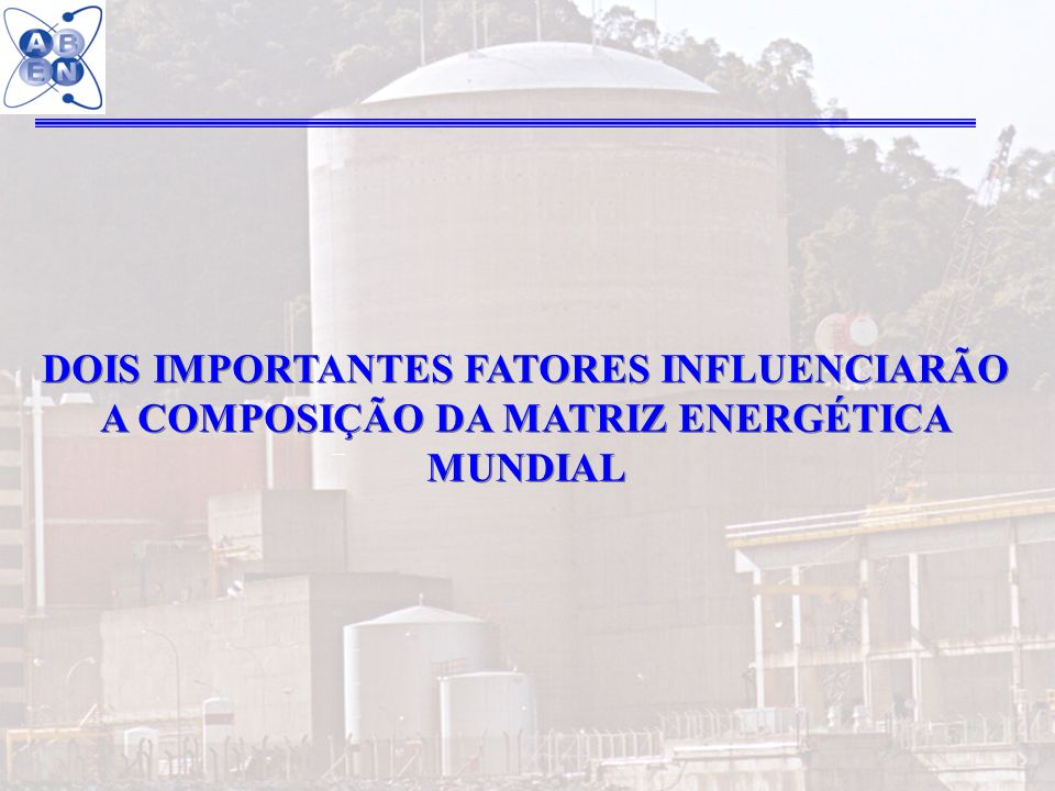 DOIS IMPORTANTES FATORES INFLUENCIARÃO A COMPOSIÇÃO DA MATRIZ ENERGÉTICA MUNDIAL
