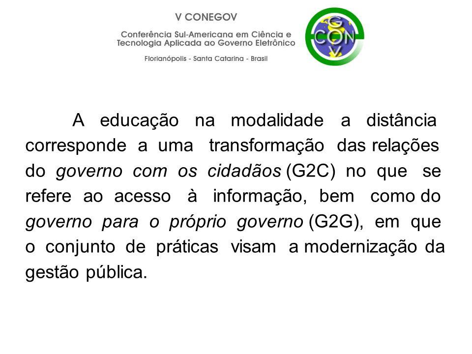 A educação na modalidade a distância corresponde a uma transformação das relações do governo com os cidadãos (G2C) no que se refere ao acesso à informação, bem como do governo para o próprio governo (G2G), em que o conjunto de práticas visam a modernização da gestão pública.