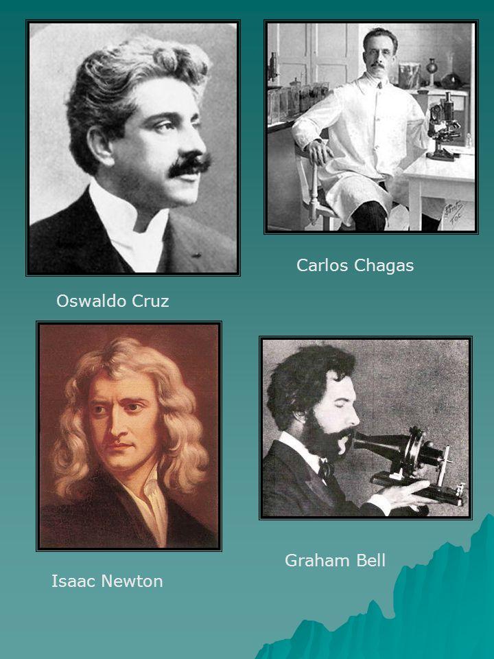 Carlos Chagas Oswaldo Cruz Graham Bell Isaac Newton