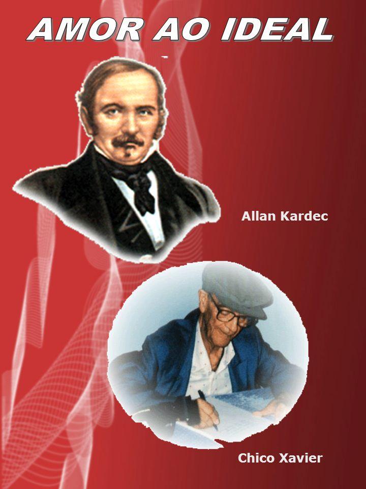 AMOR AO IDEAL Allan Kardec Chico Xavier