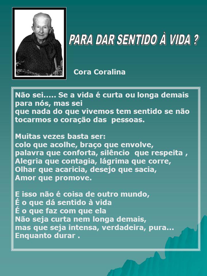 PARA DAR SENTIDO À VIDA Cora Coralina