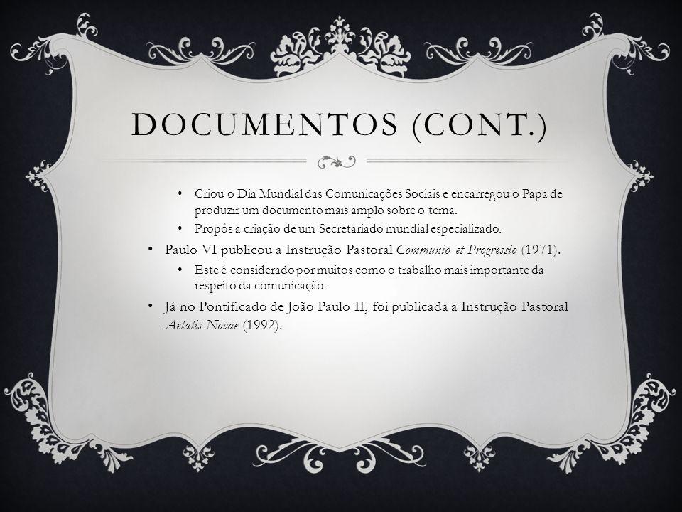 Documentos (cont.) Criou o Dia Mundial das Comunicações Sociais e encarregou o Papa de produzir um documento mais amplo sobre o tema.