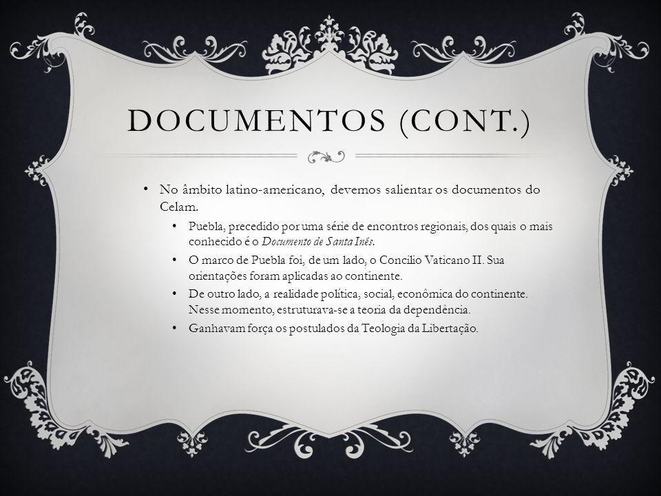 Documentos (cont.) No âmbito latino-americano, devemos salientar os documentos do Celam.