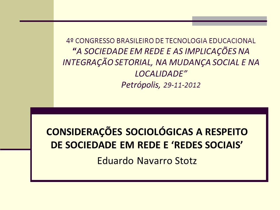 4º CONGRESSO BRASILEIRO DE TECNOLOGIA EDUCACIONAL A SOCIEDADE EM REDE E AS IMPLICAÇÕES NA INTEGRAÇÃO SETORIAL, NA MUDANÇA SOCIAL E NA LOCALIDADE Petrópolis, 29-11-2012