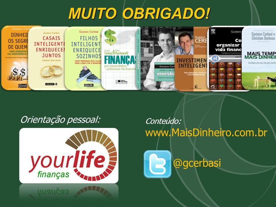 MUITO OBRIGADO! www.MaisDinheiro.com.br @gcerbasi Orientação pessoal: