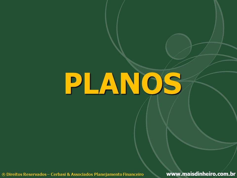 PLANOS® Direitos Reservados – Cerbasi & Associados Planejamento Financeiro www.maisdinheiro.com.br.