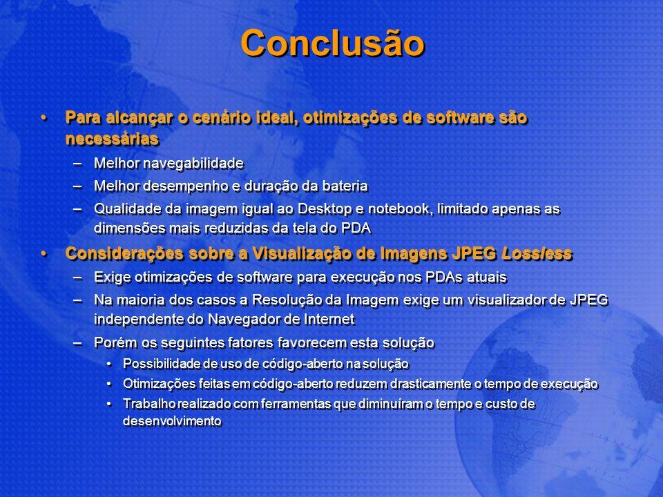 Conclusão Para alcançar o cenário ideal, otimizações de software são necessárias. Melhor navegabilidade.