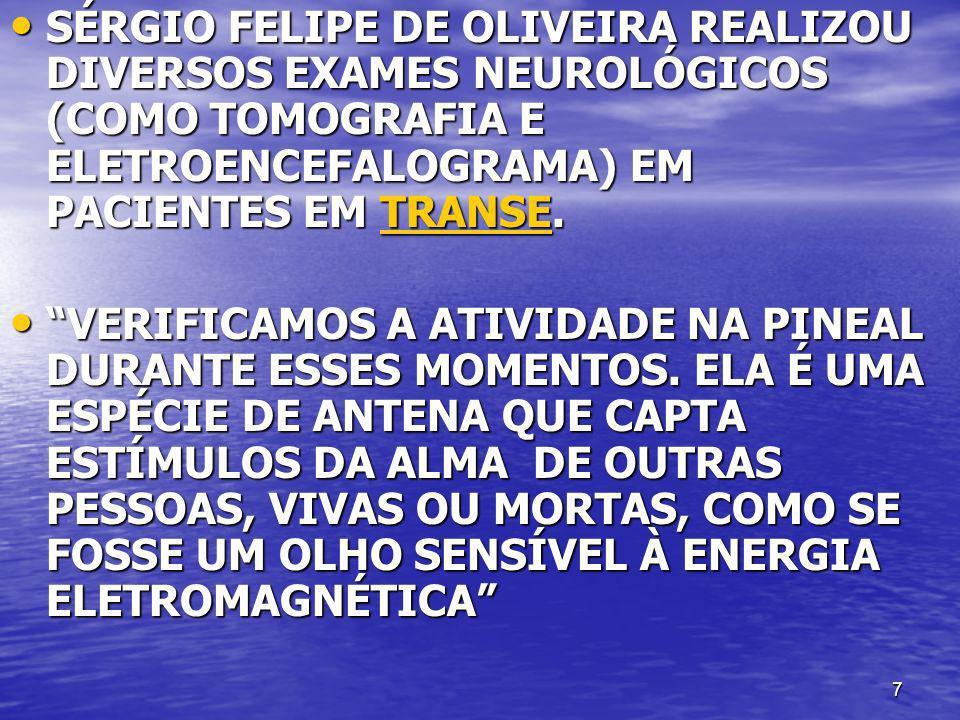 SÉRGIO FELIPE DE OLIVEIRA REALIZOU DIVERSOS EXAMES NEUROLÓGICOS (COMO TOMOGRAFIA E ELETROENCEFALOGRAMA) EM PACIENTES EM TRANSE.