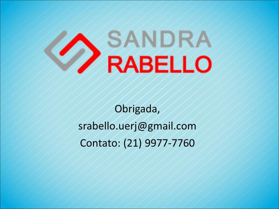 Obrigada, srabello.uerj@gmail.com Contato: (21) 9977-7760