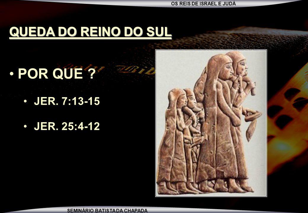 QUEDA DO REINO DO SUL POR QUE JER. 7:13-15 JER. 25:4-12