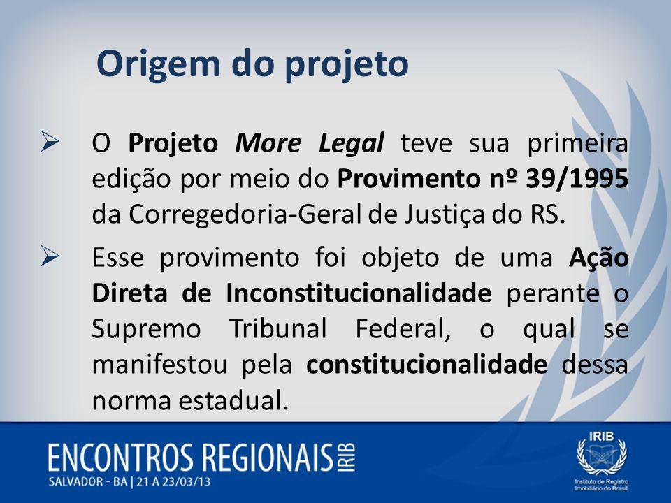 Origem do projetoO Projeto More Legal teve sua primeira edição por meio do Provimento nº 39/1995 da Corregedoria-Geral de Justiça do RS.