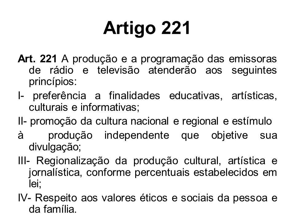 Artigo 221 Art. 221 A produção e a programação das emissoras de rádio e televisão atenderão aos seguintes princípios: