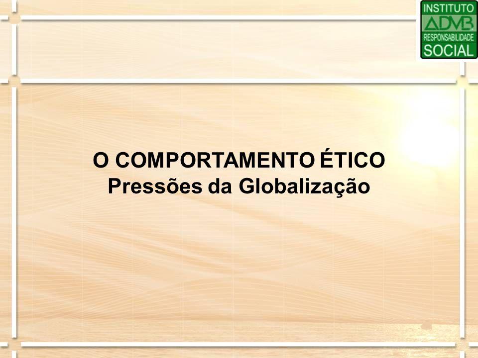 O COMPORTAMENTO ÉTICO Pressões da Globalização