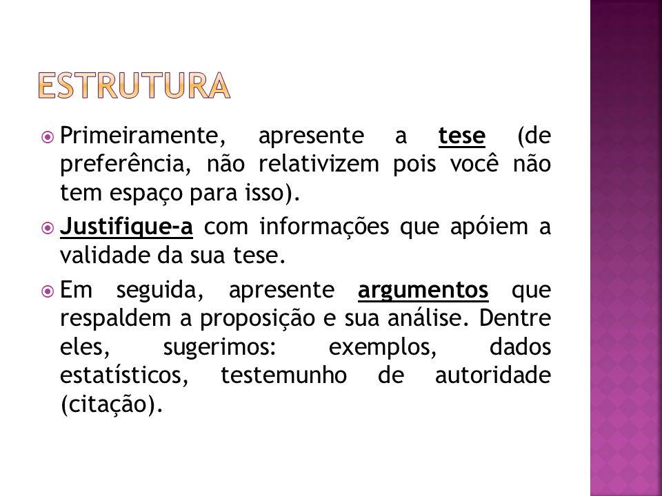 Estrutura Primeiramente, apresente a tese (de preferência, não relativizem pois você não tem espaço para isso).