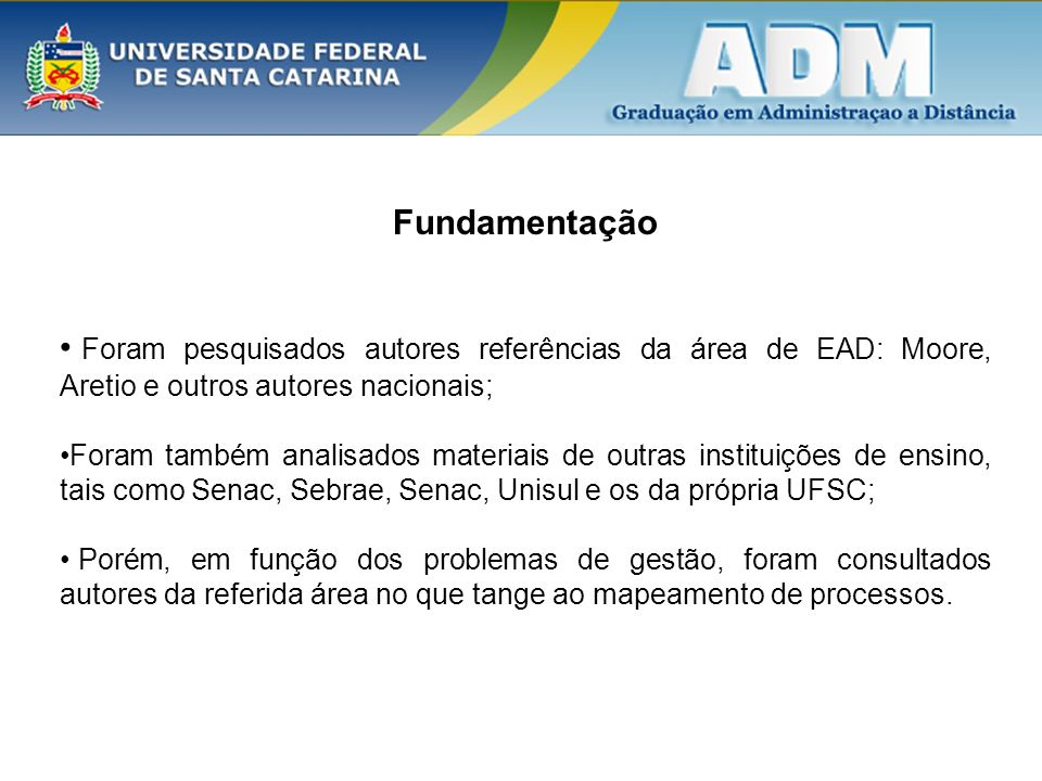 Fundamentação Foram pesquisados autores referências da área de EAD: Moore, Aretio e outros autores nacionais;