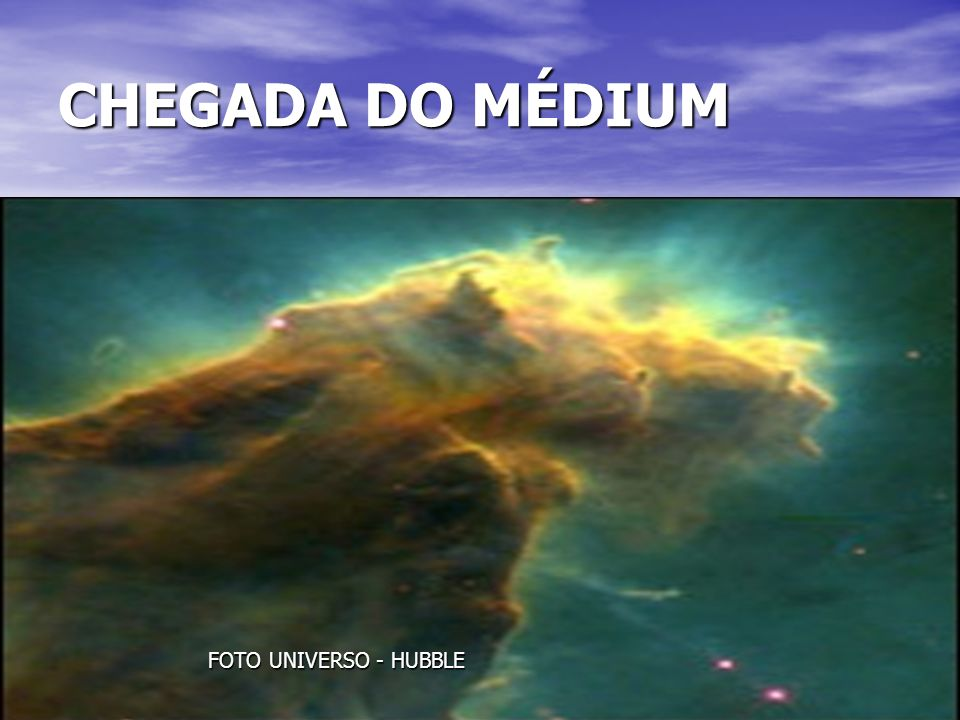 CHEGADA DO MÉDIUM FOTO UNIVERSO - HUBBLE