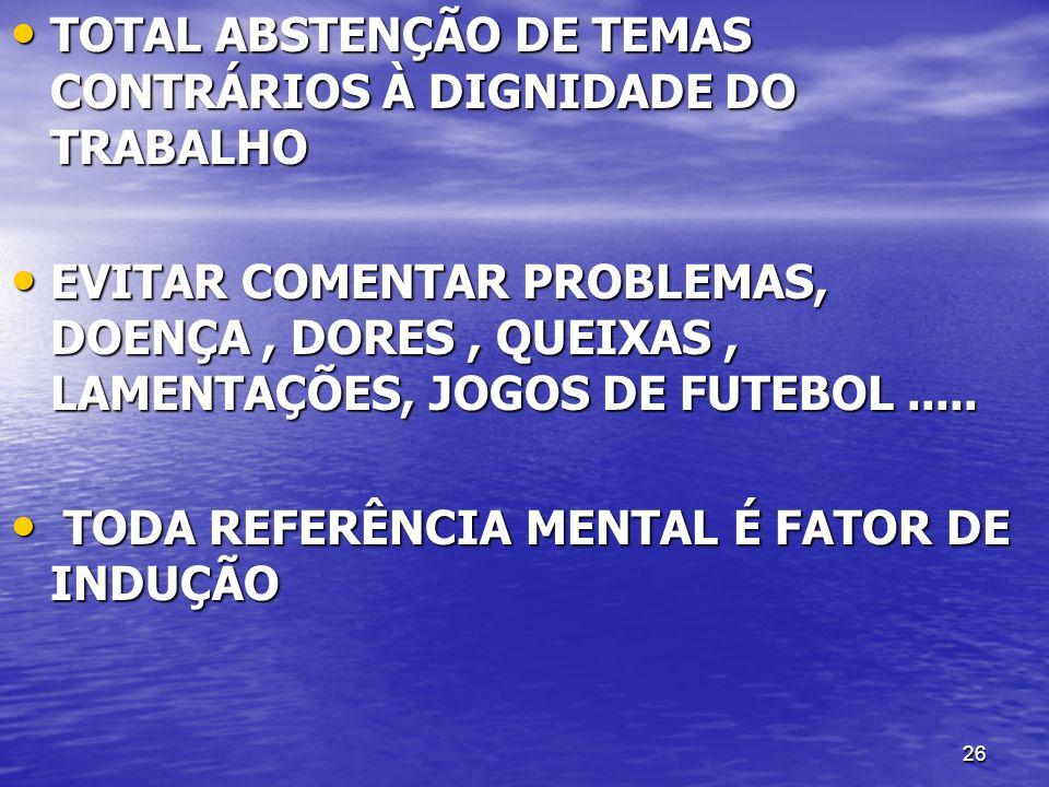 TOTAL ABSTENÇÃO DE TEMAS CONTRÁRIOS À DIGNIDADE DO TRABALHO