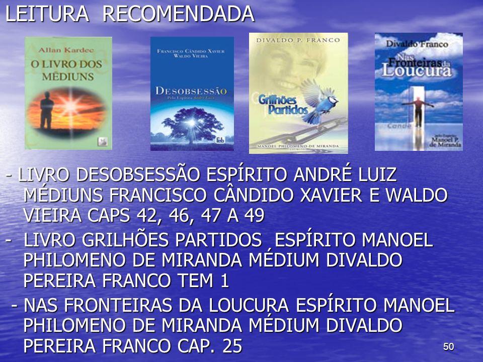 LEITURA RECOMENDADA - LIVRO DESOBSESSÃO ESPÍRITO ANDRÉ LUIZ MÉDIUNS FRANCISCO CÂNDIDO XAVIER E WALDO VIEIRA CAPS 42, 46, 47 A 49.