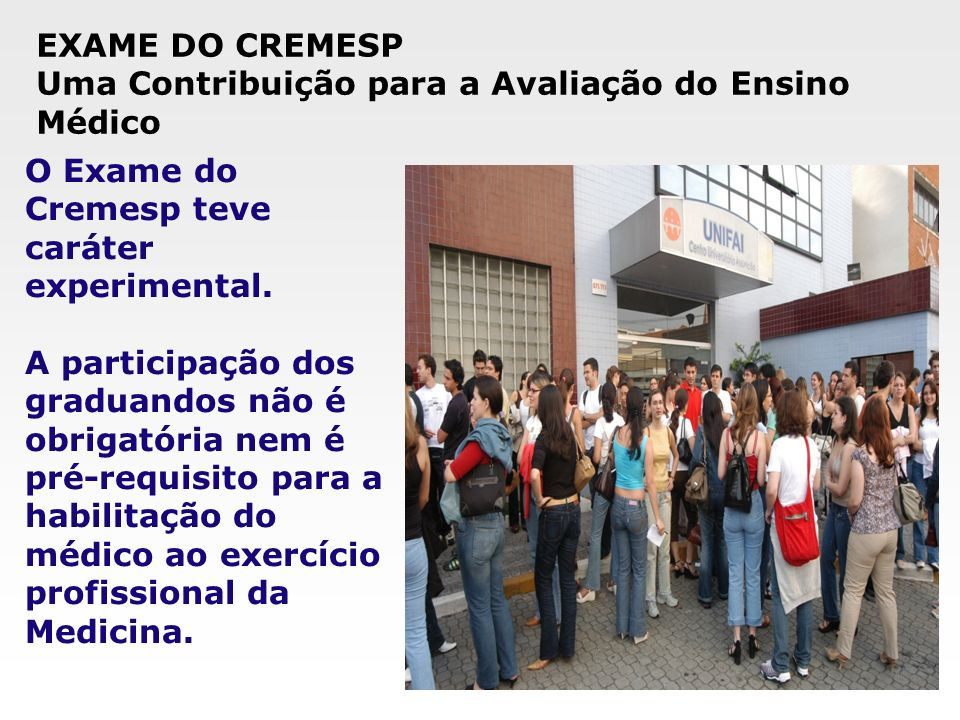 EXAME DO CREMESPUma Contribuição para a Avaliação do Ensino Médico. O Exame do Cremesp teve caráter experimental.