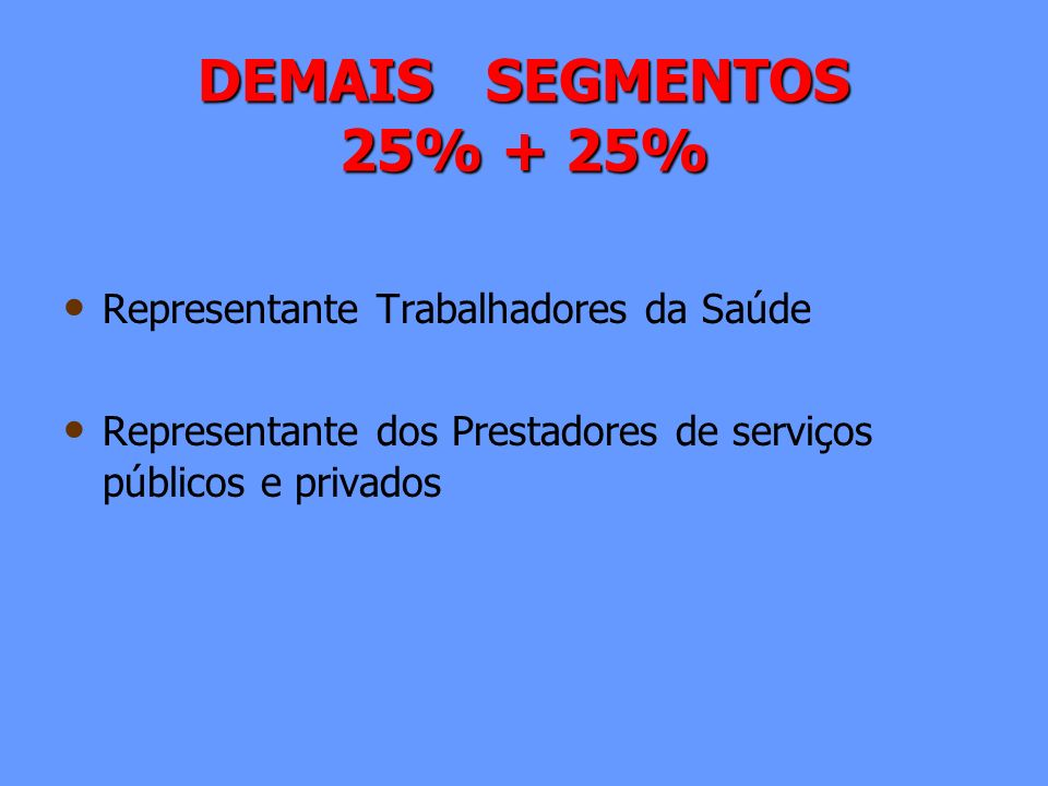 DEMAIS SEGMENTOS 25% + 25% Representante Trabalhadores da Saúde