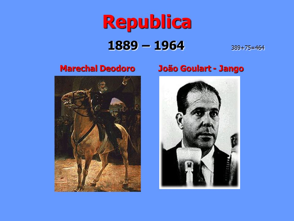 Marechal Deodoro João Goulart - Jango