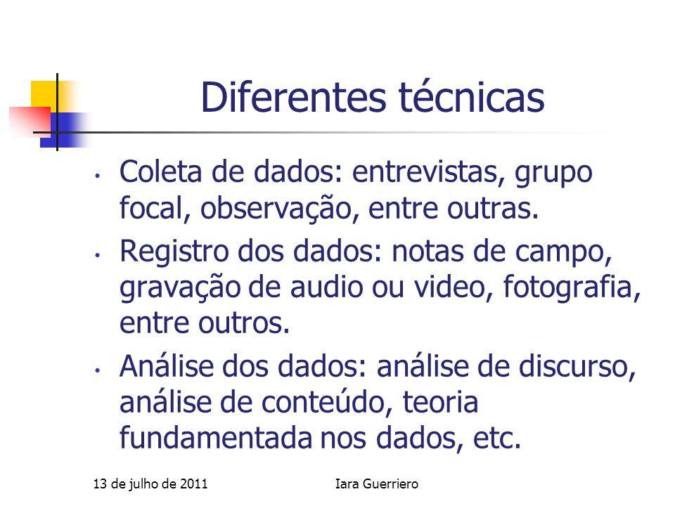 Diferentes técnicas Coleta de dados: entrevistas, grupo focal, observação, entre outras.
