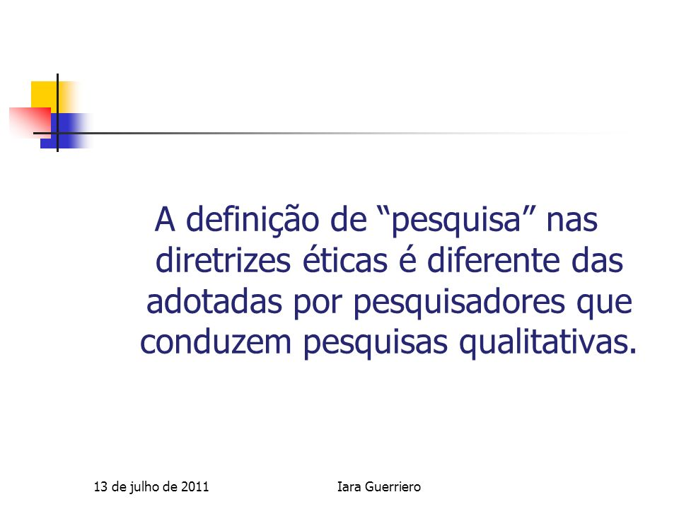 A definição de pesquisa nas diretrizes éticas é diferente das adotadas por pesquisadores que conduzem pesquisas qualitativas.