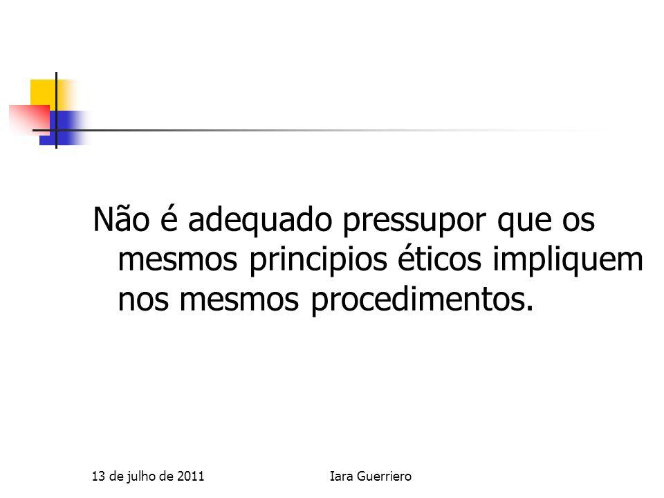 Não é adequado pressupor que os mesmos principios éticos impliquem nos mesmos procedimentos.