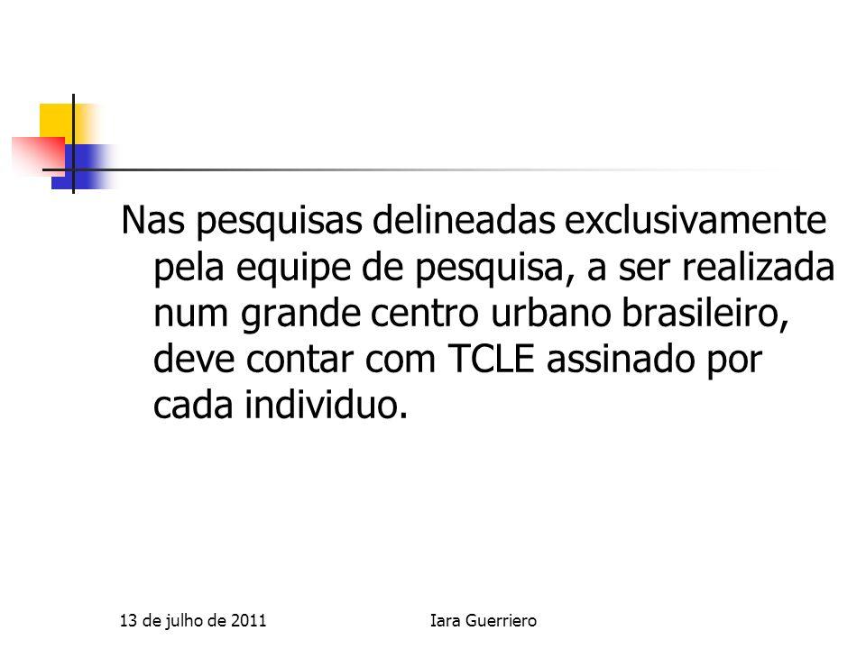 Nas pesquisas delineadas exclusivamente pela equipe de pesquisa, a ser realizada num grande centro urbano brasileiro, deve contar com TCLE assinado por cada individuo.