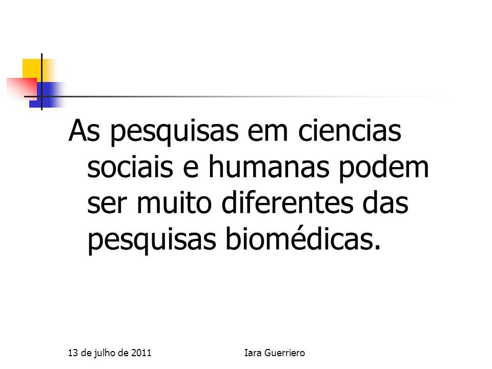 As pesquisas em ciencias sociais e humanas podem ser muito diferentes das pesquisas biomédicas.