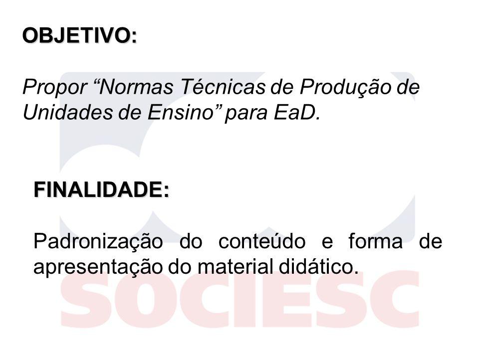 OBJETIVO:Propor Normas Técnicas de Produção de Unidades de Ensino para EaD. FINALIDADE: