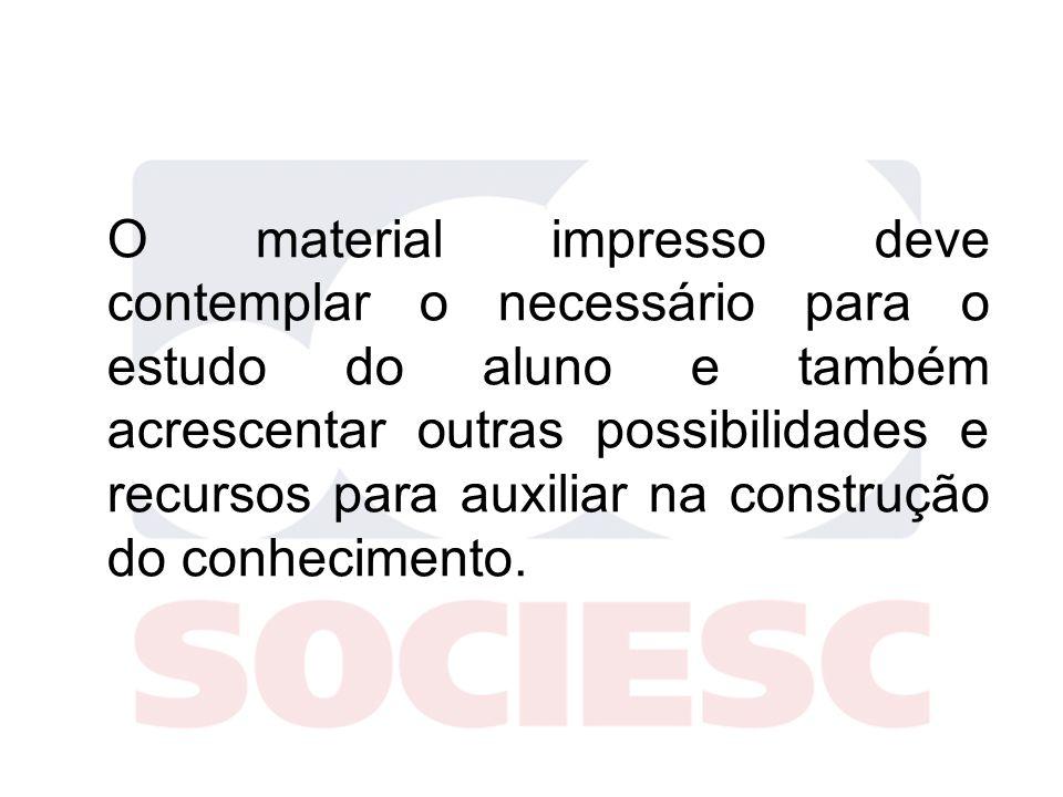 O material impresso deve contemplar o necessário para o estudo do aluno e também acrescentar outras possibilidades e recursos para auxiliar na construção do conhecimento.
