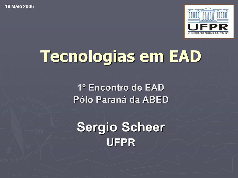 Tecnologias em EAD Sergio Scheer UFPR 1º Encontro de EAD