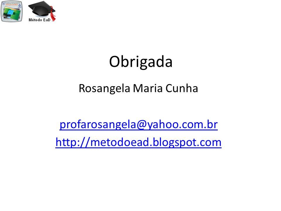 Obrigada Rosangela Maria Cunha profarosangela@yahoo.com.br