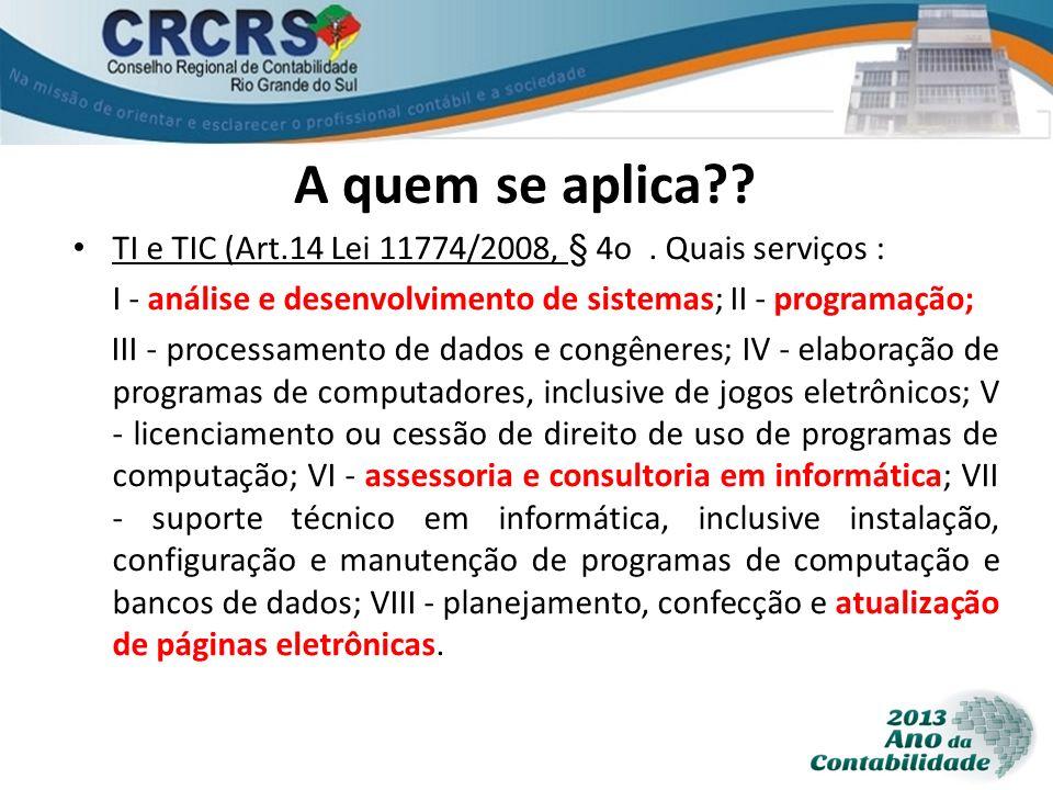 A quem se aplica TI e TIC (Art.14 Lei 11774/2008, § 4o . Quais serviços : I - análise e desenvolvimento de sistemas; II - programação;